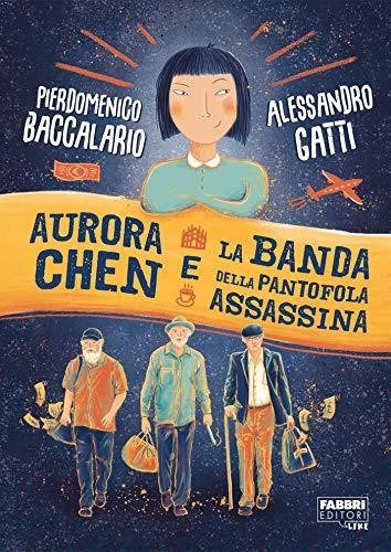 Aurora Chen e la banda della pantofola assassina di [Baccalario, Pierdomenico, Gatti, Alessandro]