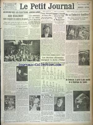 PETIT JOURNAL (LE) [No 25499] du 08/11/1932 - LES ELECTIONS AMERICAINES - LES IDEES DE ROOSEVELT - JOE GOLSTONE - FAUX MARQUIS ET FAUX DUC - EST ARRETER A PARIS - PIERROT LE BALAFRE ABAT UN HOMME DE MONTOARNASSE - CRISE ECONOMIQUE - OU VA L'INDUSTRIE HOUILLERE - LA RUSSIE D'ASIE CHANGERA-T-ELLE LE SORT DU MONDE - LES ELECTIONS ALLEMANDES MARQUENT LE DECLIN D'HITLER