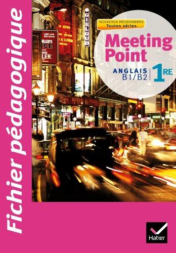 Meeting point Anglais 1re éd. 2011 - Fichier pédagogique par Dominique Santoni, Véronique Jaubert, Pascale Camps-Vaquer, Françoise Laveille