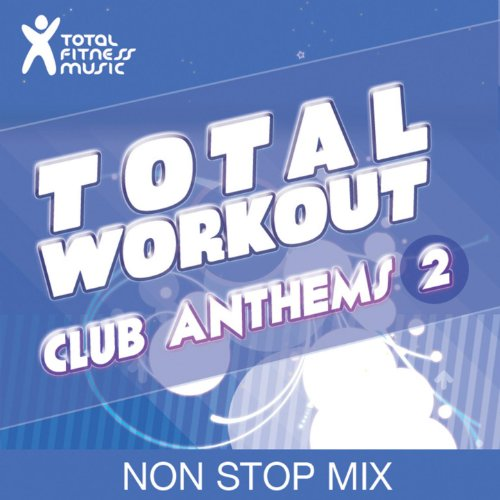 Total Workout : Club Anthems 2 Ideal For Running, Cardio Machines, Aerobics Classes 32 Count, Treadmill, Elliptical Machines, Power Walking, Cross Trainer, Gym Cycle And Gym Workouts