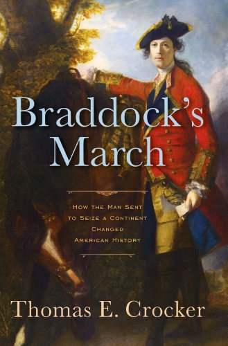 Braddock's March: How the Man Sent to Seize a Continent Changed American History (English Edition)
