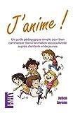 J'anime!: Un guide pédagogique simple pour bien commencer dans l'animation socioculturelle auprès d'enfants et de jeunes...