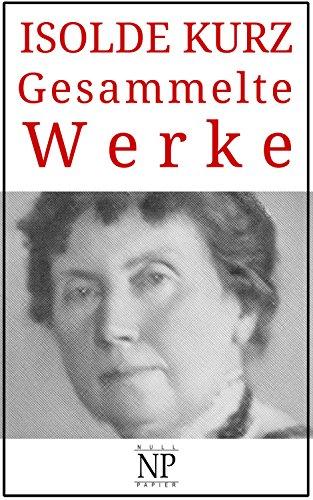 Isolde Kurz – Gesammelte Werke: Romane und Geschichten (Gesammelte Werke bei Null Papier)