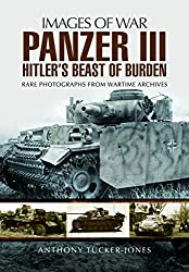 Panzer Iii: Hitler's Beast Of Burden (Images Of War)