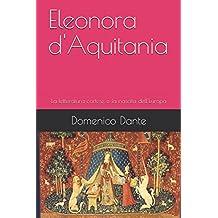 Eleonora d'Aquitania: La letteratura cortese e la nascita dell'Europa