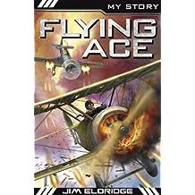 By Jim Eldridge Flying Ace (My Story) (1st Edition) [Paperback]