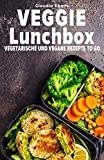 Veggie Lunchbox: Vegetarische und vegane Rezepte to go - einfach gesund essen