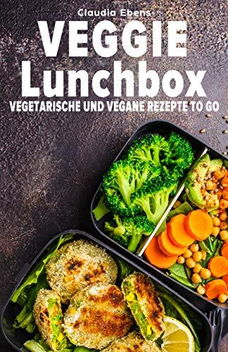 Veggie Lunchbox: Vegetarische und vegane Rezepte to go - einfach gesund essen -