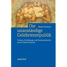 Die unanständige Gelehrtenrepublik: Wissen, Libertinage und Kommunikation in der Frühen Neuzeit