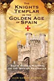 The Knights Templar in the Golden Age of Spain:...