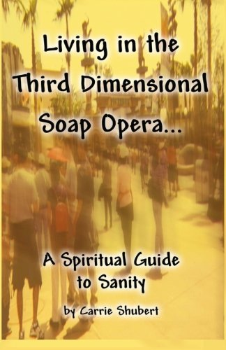 living-in-the-third-dimensional-soap-opera-a-spiritual-guide-to-sanity