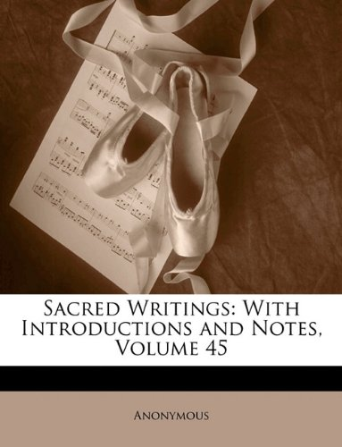 Sacred Writings: With Introductions and Notes, Volume 45