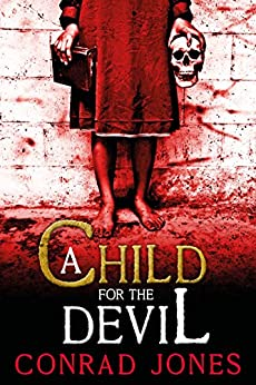 A Child for the Devil (The Nine Angels Books Book 1) by [Jones, Conrad]