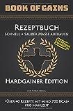 Book of Gains: Rezeptbuch, schnell + sauber Masse aufbauen, Hardgainer Edition, über 40 Rezepte mit mind. 700 Kcal pro M