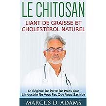 Le Chitosan - Liant de Graisse et Cholestérol Naturel: Le Régime De Perte De Poids Que L'Industrie Ne Veut Pas Que Vous Sachiez