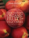 GROW YOUR OWN ORGANIC FRUIT AND VEGETABLES