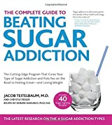 The Complete Guide to Beating Sugar Addiction: The Cutting-Edge Program That Cures Your Type of Sugar Addiction and Puts You on the Road to Feeling Great--and Losing Weight! by Jacob Teitelbaum M.D. (2015-06-18)