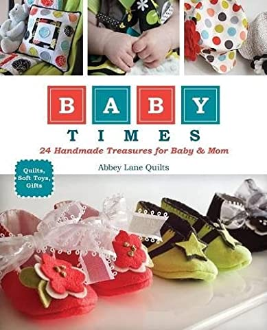 Baby Times: 24 Handmade Treasures for Baby & Mom: Quilts, Soft Toys, Gifts