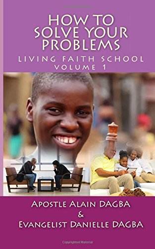 Living Faith School: How To Solve Your Problems: Volume 1