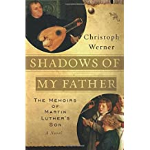 Shadows of My Father: The Memoirs of Martin Luther's Son—A Novel