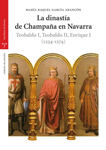La dinastía de Champaña en Navarra. Teobaldo I, Teobaldo II, Enrique I (1234-1274) (Estudios Históricos La Olmeda) por María Raquel García Arancón