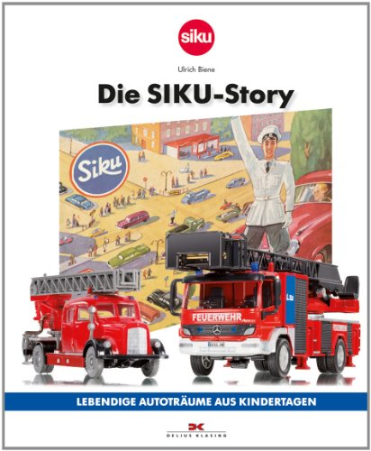 Preisvergleich Produktbild Die SIKU-Story: Lebendige Autoträume aus Kindertagen