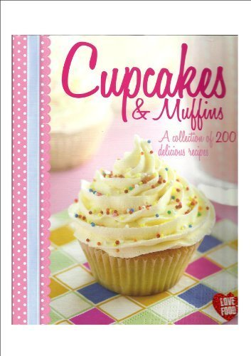 Cupcakes & Muffins : A Collection of 200 Delicious Recipes *** Over 100 Million Sold *** Tried and Tested
