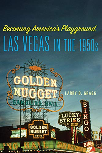 Becoming America's Playground: Las Vegas in the 1950s (English Edition)