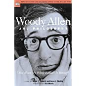 Woody Allen and Philosophy: You Mean My Whole Fallacy Is Wrong? by Aeon J. Skoble (2004-08-09)