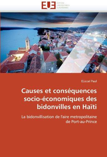 Causes et conséquences socio-économiques des bidonvilles en Haïti: La bidonvillisation de l'aire metropolitaine de Port-au-Prince par ELiccel Paul