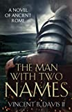 The Man With Two Names: A Novel of Ancient Rome: Volume 1 (The Sertorius Scrolls)