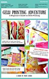 A Gelli Printing Adventure: A Beginners Guide to Printmaking. Make your own Gelli Plate, Texture Tools, Prints...
