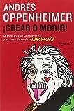 Crear o morir: (Create or Die) by Andres Oppenheimer (2014-11-18)