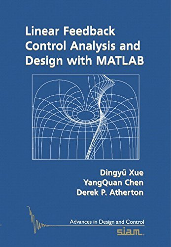 Linear Feedback Control: Analysis and Design with MATLAB (Advances in Design and Control) by Dingyu Xue