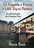 Un Viaggetto a Firenze / A Little Trip to Florence (An Italian/English Dual Language Story) (Italian Edition)
