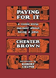 Paying for It by Chester Brown (2011-05-10)