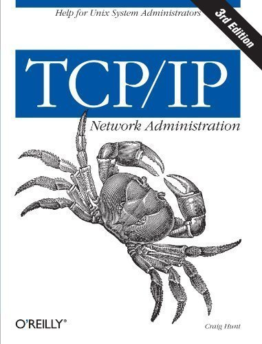 TCP/IP Network Administration (3rd Edition; O'Reilly Networking) by Hunt, Craig Published by O'Reilly Media 3rd (third) edition (2002) Paperback