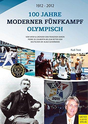 100 Jahre Moderner Fünfkampf Olympisch: Vom Vater & Gründer dem Franzosen Baron Pierre de Coubertin bis zum Retter dem Deutschen Dr. Klaus Schormann (Pierre De Coubertin)