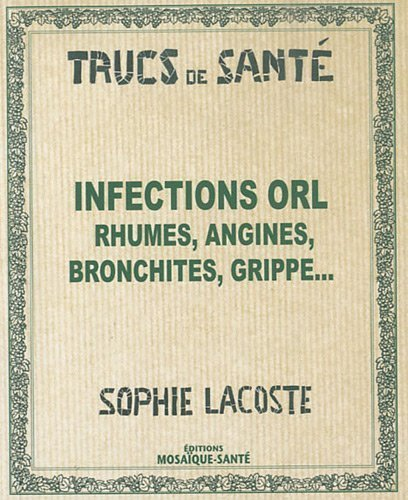Infections ORL : Rhumes, angines, bronchites, grippe... de Sophie Lacoste (6 septembre 2010) Broché