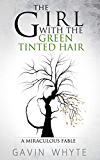 The Girl with the Green-Tinted Hair: A Miraculous Fable (English Edition)
