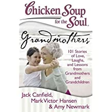 [(Chicken Soup for the Soul: Grandmothers: 101 Stories of Love, Laughs, and Lessons from Grandmothers and Grandchildren )] [Author: Jack Canfield] [Mar-2013]