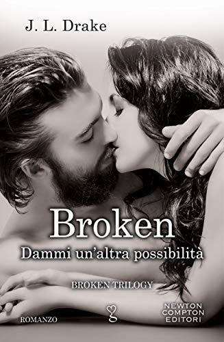 Broken. Dammi un'altra possibilità (Broken Trilogy Vol. 2) di [Drake, J.L.]