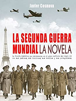 La Segunda Guerra Mundial, La Novela por Javier Cosnava epub