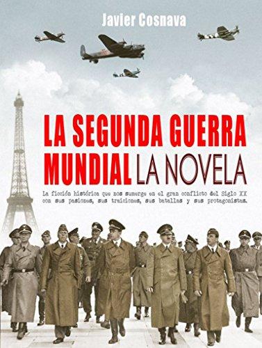 LA SEGUNDA GUERRA MUNDIAL, la novela (WW2 nº 1) por Javier Cosnava