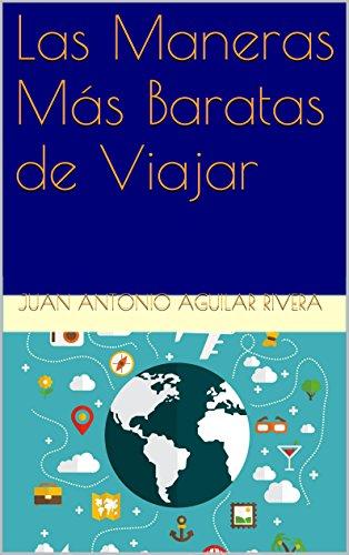 Las Maneras Más Baratas de Viajar eBook: Juan Antonio Aguilar ...