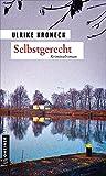 Selbstgerecht: Kriminalroman (Kriminalromane im GMEINER-Verlag)