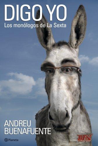Digo yo : los monólogos de La Sexta por Andreu . . . [et al. ] Buenafuente