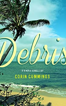 Debris (Kindle Single) by [Cummings, Corin]