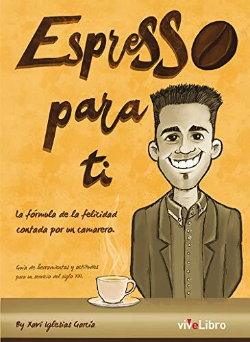 Espresso para ti: La fórmula de la felicidad contada por un camarero (Spanish Edition)