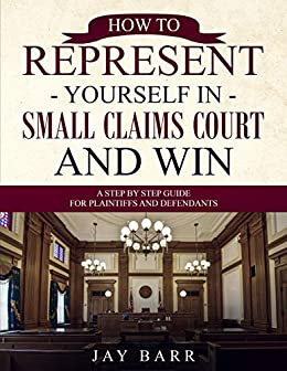 How to Represent Yourself in Small Claims Court and Win: A Step by Step Guide for Plaintiffs and Defendants Descargar PDF Gratis
